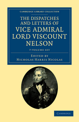 The Dispatches and Letters of Vice Admiral Lord Viscount Nelson - Cambridge Library Collection - Naval and Military History