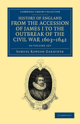 History of England from the Accession of James I to the Outbreak of the Civil War, 1603-1642 10 Volume Set - Cambridge Library Collection - British & Irish History, 17th & 18th Centuries