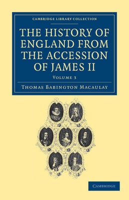 The History of England from the Accession of James II - Cambridge Library Collection - British & Irish History, 17th & 18th Centuries (Paperback)