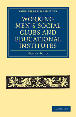 Working Men's Social Clubs and Educational Institutes - Cambridge Library Collection - British and Irish History, 19th Century (Paperback)