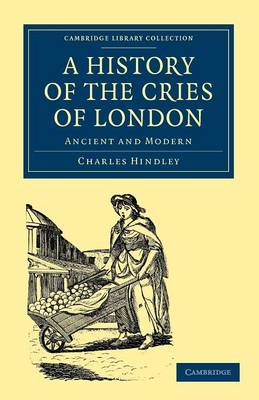 A History of the Cries of London: Ancient and Modern - Cambridge Library Collection - British and Irish History, General (Paperback)