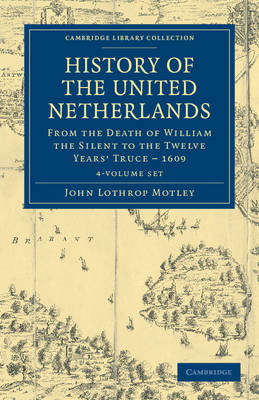 Cambridge Library Collection - European History: History of the United Netherlands 4 Volume Set: From the Death of William the Silent to the Twelve Years' Truce - 1609