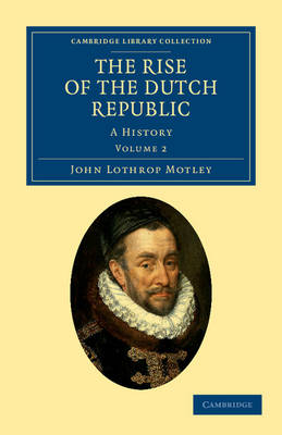 The Rise of the Dutch Republic: A History - Cambridge Library Collection - European History (Paperback)