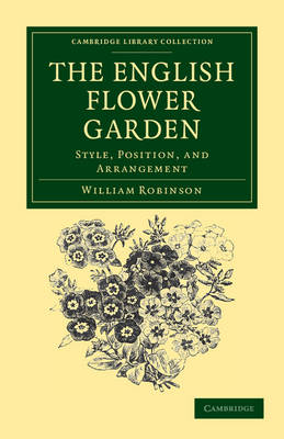 The English Flower Garden: Style, Position, and Arrangement - Cambridge Library Collection - Botany and Horticulture (Paperback)