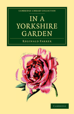 Cambridge Library Collection - Botany and Horticulture: In a Yorkshire Garden (Paperback)