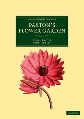 Paxton's Flower Garden 3 Volume Set Paxton's Flower Garden: Volume 1 - Cambridge Library Collection - Botany and Horticulture (Paperback)