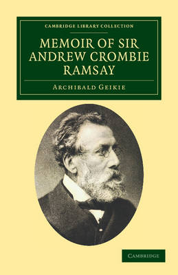 Memoir of Sir Andrew Crombie Ramsay - Cambridge Library Collection - Earth Science (Paperback)