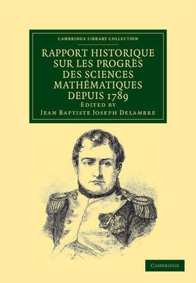 Rapport historique sur les progres des sciences mathematiques depuis 1789, et sur leur etat actuel - Cambridge Library Collection - Mathematics (Paperback)