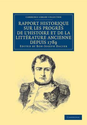 Rapport historique sur les progres de l'histoire et de la litterature ancienne depuis 1789, et sur leur etat actuel - Cambridge Library Collection - European History (Paperback)