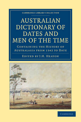 Australian Dictionary of Dates and Men of the Time: Containing the History of Australasia from 1542 to Date - Cambridge Library Collection - History of Oceania (Paperback)