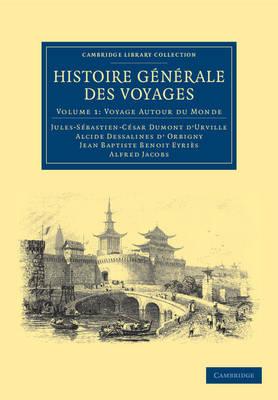 Histoire generale des voyages par Dumont D'Urville, D'Orbigny, Eyries et A. Jacobs - Cambridge Library Collection - Maritime Exploration (Paperback)
