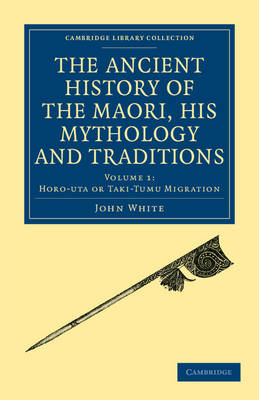 The Ancient History of the Maori, his Mythology and Traditions - Cambridge Library Collection - Anthropology (Paperback)