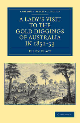 A Lady's Visit to the Gold Diggings of Australia in 1852-53 - Cambridge Library Collection - History of Oceania (Paperback)