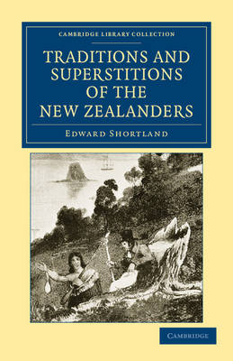 Traditions and Superstitions of the New Zealanders: With Illustrations of their Manners and Customs - Cambridge Library Collection - Anthropology (Paperback)