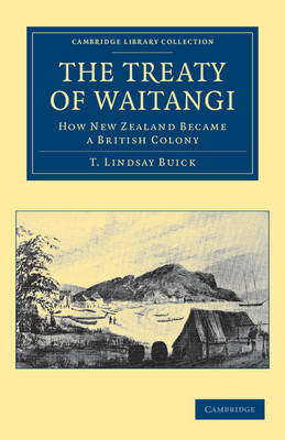 The Treaty of Waitangi: How New Zealand Became a British Colony - Cambridge Library Collection - History of Oceania (Paperback)