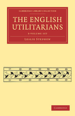 The English Utilitarians 3 Volume Paperback Set - Cambridge Library Collection - Philosophy