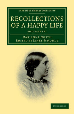 Recollections of a Happy Life 2 Volume Set: Being the Autobiography of Marianne North - Cambridge Library Collection - Botany and Horticulture