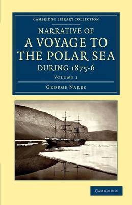 Narrative of a Voyage to the Polar Sea during 1875-6 in HM Ships Alert and Discovery: With Notes on the Natural History - Narrative of a Voyage to the Polar Sea during 1875-6 in HM Ships Alert and Discovery 2 Volume Set (Paperback)