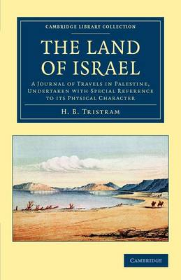 The Land of Israel: A Journal of Travels in Palestine, Undertaken with Special Reference to its Physical Character - Cambridge Library Collection - Travel, Middle East and Asia Minor (Paperback)