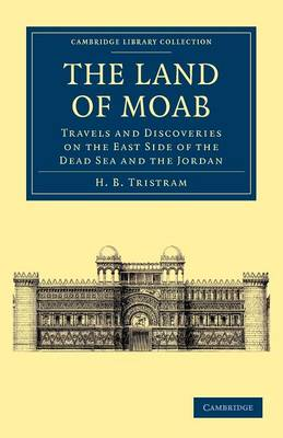 The Land of Moab: Travels and Discoveries on the East Side of the Dead Sea and the Jordan - Cambridge Library Collection - Travel, Middle East and Asia Minor (Paperback)