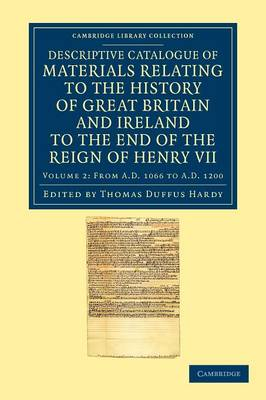Descriptive Catalogue of Materials Relating to the History of Great Britain and Ireland to the End of the Reign of Henry VII - Descriptive Catalogue of Materials Relating to the History of Great Britain and Ireland to the End of the Reign of Henry VII 3 Volume Set Volume 2 (Paperback)