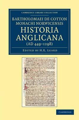 Cambridge Library Collection - Rolls: Bartholomaei de Cotton, Monachi Norwicensis, Historia Anglicana (AD 449-1298): Necnon Ejusdem Liber de Archiepiscopis et Episcopis Angliae (Paperback)
