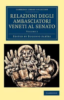 Relazioni degli ambasciatori Veneti al senato 15 Volume Set Relazioni degli ambasciatori Veneti al senato: Volume 10 - Cambridge Library Collection - European History (Paperback)