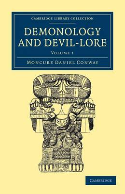 Demonology and Devil-Lore 2 Volume Set Demonology and Devil-Lore: Volume 1 - Cambridge Library Collection - Spiritualism and Esoteric Knowledge (Paperback)
