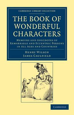 The Book of Wonderful Characters: Memoirs and Anecdotes of Remarkable and Eccentric Persons in All Ages and Countries - Cambridge Library Collection - Spiritualism and Esoteric Knowledge (Paperback)