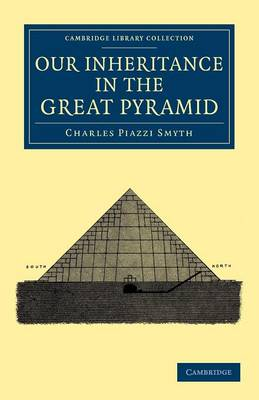Our Inheritance in the Great Pyramid - Cambridge Library Collection - Spiritualism and Esoteric Knowledge (Paperback)