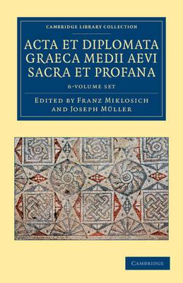 Acta et Diplomata Graeca Medii Aevi Sacra et Profana 6 Volume Set - Cambridge Library Collection - Medieval History