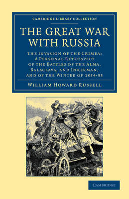 Cambridge Library Collection - Naval and Military History: The Great War with Russia: The Invasion of the Crimea; a Personal Retrospect of the Battles of the Alma, Balaclava, and Inkerman, and of the Winter of 1854-55 (Paperback)