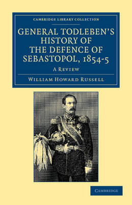 General Todleben's History of the Defence of Sebastopol, 1854-5: A Review - Cambridge Library Collection - Naval and Military History (Paperback)