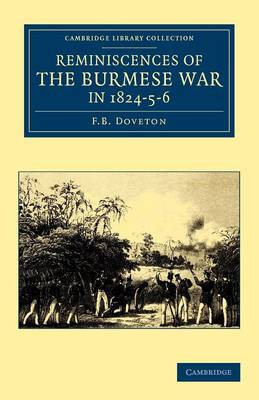 Cambridge Library Collection - Naval and Military History: Reminiscences of the Burmese War in 1824-5-6 (Paperback)