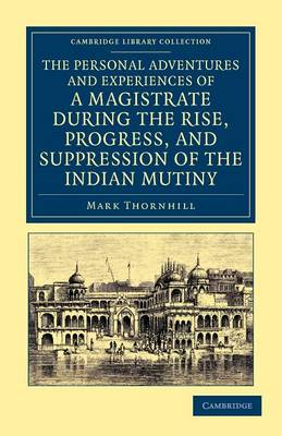 The Personal Adventures and Experiences of a Magistrate during the Rise, Progress, and Suppression of the Indian Mutiny - Cambridge Library Collection - South Asian History (Paperback)
