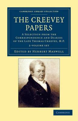 The Creevey Papers 2 Volume Set: A Selection from the Correspondence and Diaries of the Late Thomas Creevey, M. P. - Cambridge Library Collection - British and Irish History, 19th Century