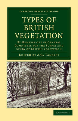 Types of British Vegetation: By Members of the Central Committee for the Survey and Study of British Vegetation - Cambridge Library Collection - Botany and Horticulture (Paperback)