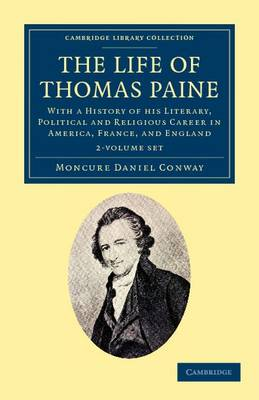 The Life of Thomas Paine 2 Volume Set: With a History of his Literary, Political and Religious Career in America, France, and England - Cambridge Library Collection - North American History