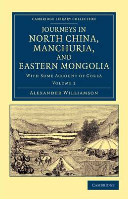 Journeys in North China, Manchuria, and Eastern Mongolia 2 Volume Set: With Some Account of Corea - Cambridge Library Collection - Travel and Exploration in Asia (Paperback)