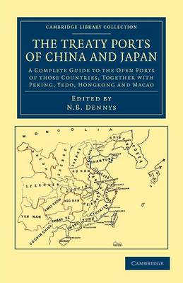 Cambridge Library Collection - East and South-East Asian History: The Treaty Ports of China and Japan: A Complete Guide to the Open Ports of those Countries, together with Peking, Yedo, Hongkong and Macao (Paperback)