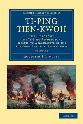 Ti-ping tien-kwoh: The History of the Ti-Ping Revolution, Including a Narrative of the Author's Personal Adventures - Cambridge Library Collection - East and South-East Asian History (Paperback)