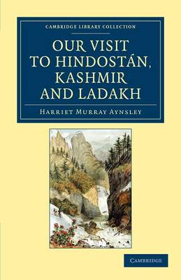Cambridge Library Collection - Travel and Exploration in Asia: Our Visit to Hindostan, Kashmir and Ladakh (Paperback)