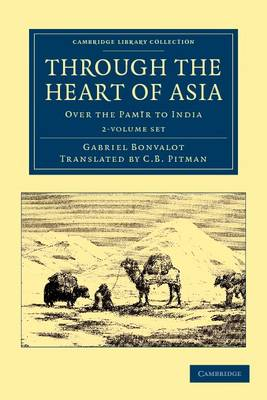 Through the Heart of Asia 2 Volume Set: Over the Pamir to India - Cambridge Library Collection - Travel and Exploration in Asia