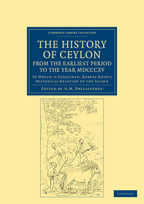 Cambridge Library Collection - South Asian History: The History of Ceylon, from the Earliest Period to the Year MDCCCXV: To Which is Subjoined, Robert Knox's Historical Relation of the Island (Paperback)