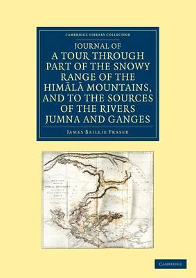 Journal of a Tour through Part of the Snowy Range of the Himala Mountains, and to the Sources of the Rivers Jumna and Ganges - Cambridge Library Collection - Travel and Exploration in Asia (Paperback)