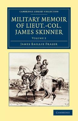 Military Memoir of Lieut.-Col. James Skinner, C.B.: For Many Years a Distinguished Officer Commanding a Corps of Irregular Cavalry in the Service of the H. E. I. C. - Military Memoir of Lieut.-Col. James Skinner, C.B. 2 Volume Set (Paperback)
