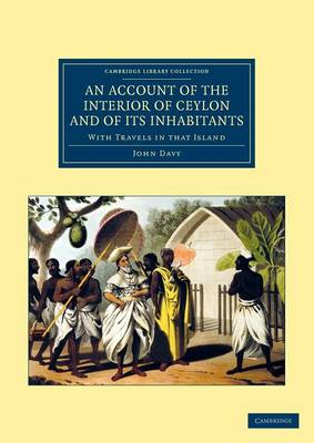 An Account of the Interior of Ceylon, and of its Inhabitants: With Travels in that Island - Cambridge Library Collection - Travel and Exploration in Asia (Paperback)