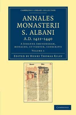 Annales monasterii S. Albani AD 1421-1440: A Johanne Amundesham, monacho, ut videtur, conscripti - Cambridge Library Collection - Rolls (Paperback)