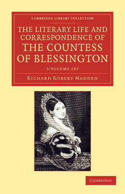 The Literary Life and Correspondence of the Countess of Blessington 3 Volume Set - Cambridge Library Collection - Literary  Studies