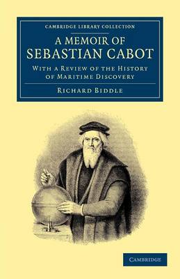 Cambridge Library Collection - Maritime Exploration: A Memoir of Sebastian Cabot: With a Review of the History of Maritime Discovery (Paperback)